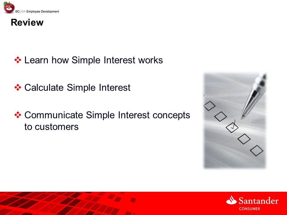 Review Learn how Simple Interest works. Calculate Simple Interest.