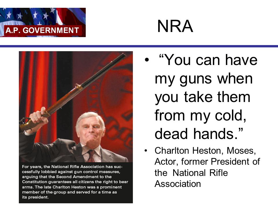 NRA You can have my guns when you take them from my cold, dead hands.