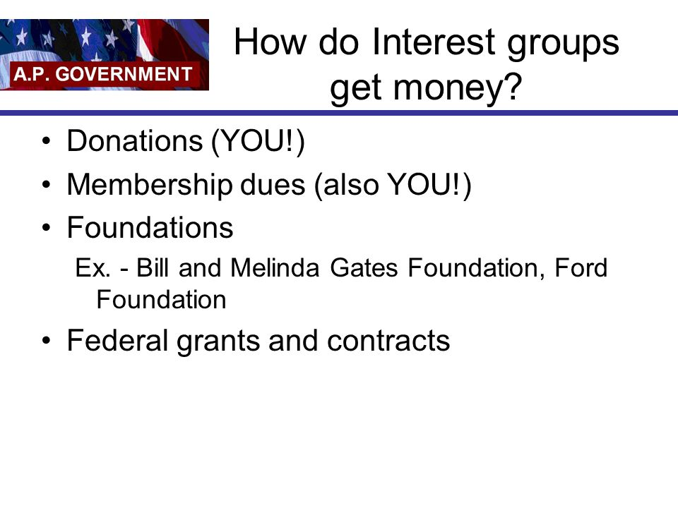 How do Interest groups get money
