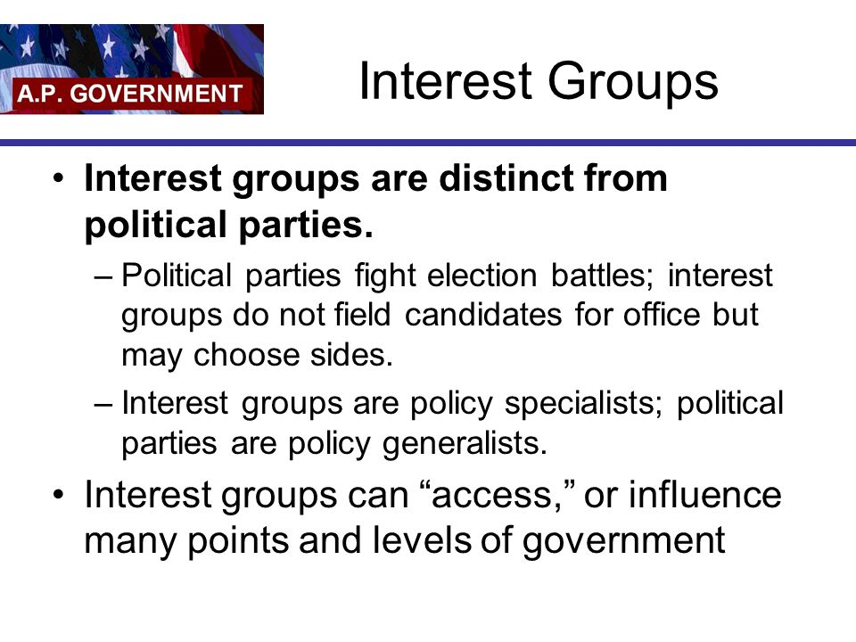 Interest Groups Interest groups are distinct from political parties.