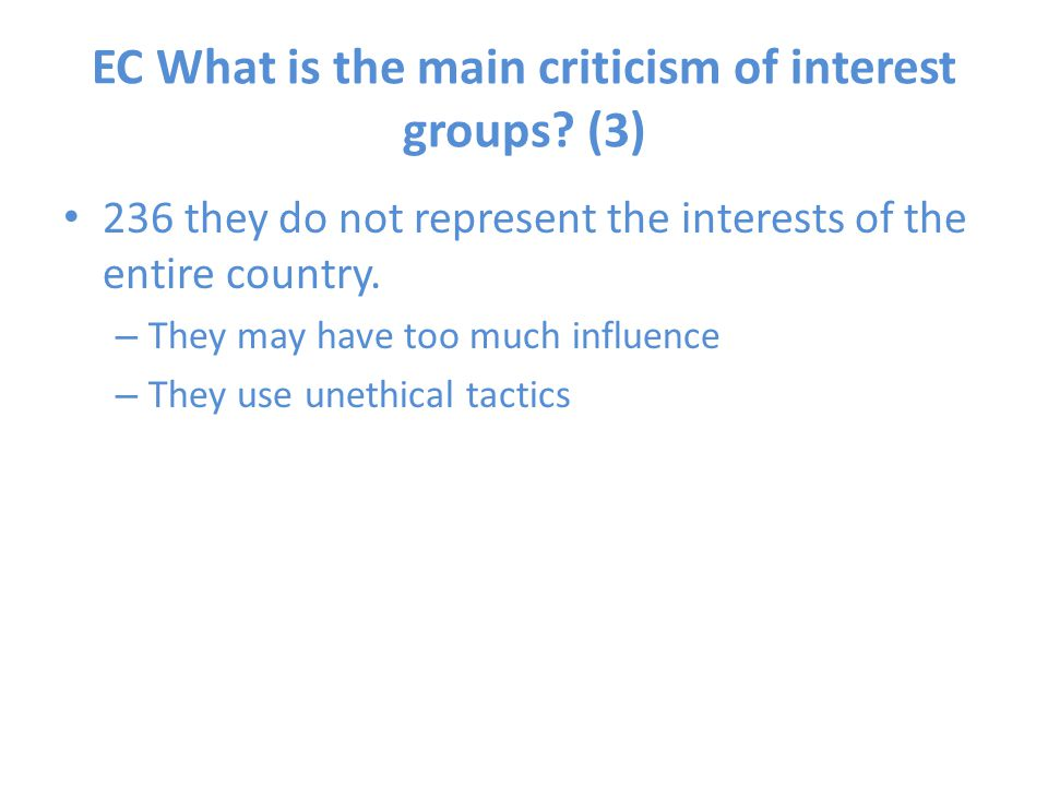 EC What is the main criticism of interest groups (3)