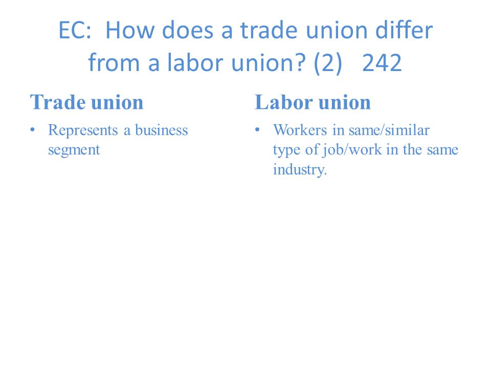 EC: How does a trade union differ from a labor union (2) 242