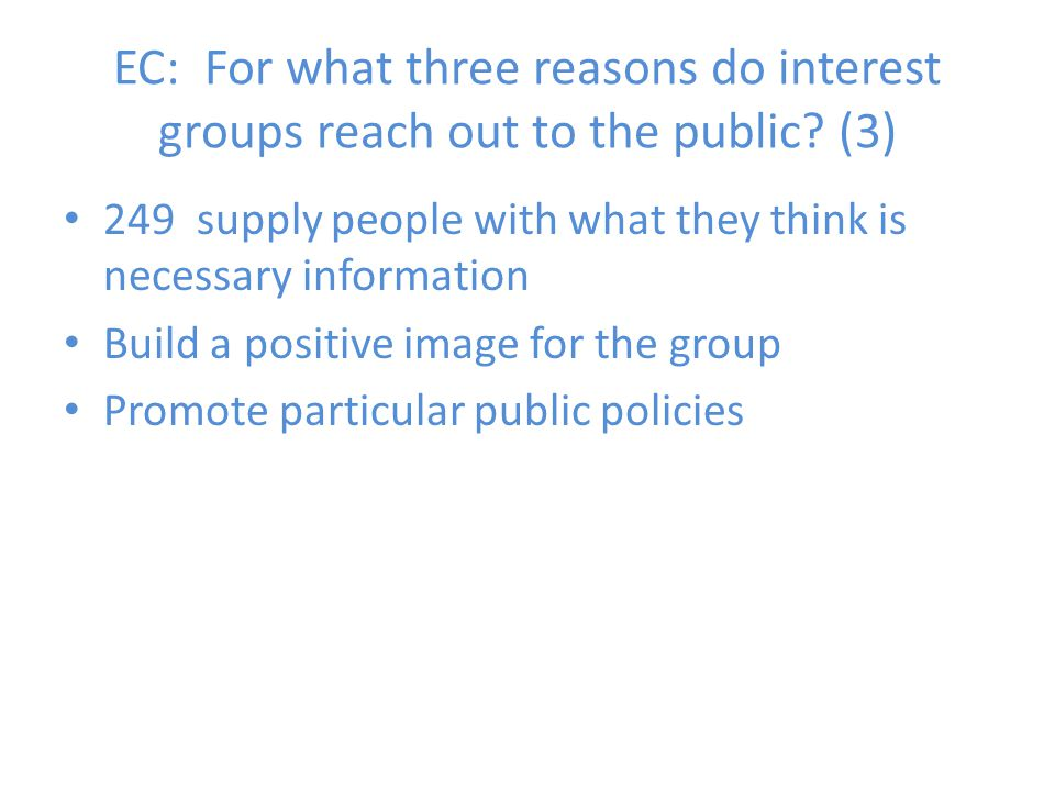 EC: For what three reasons do interest groups reach out to the public