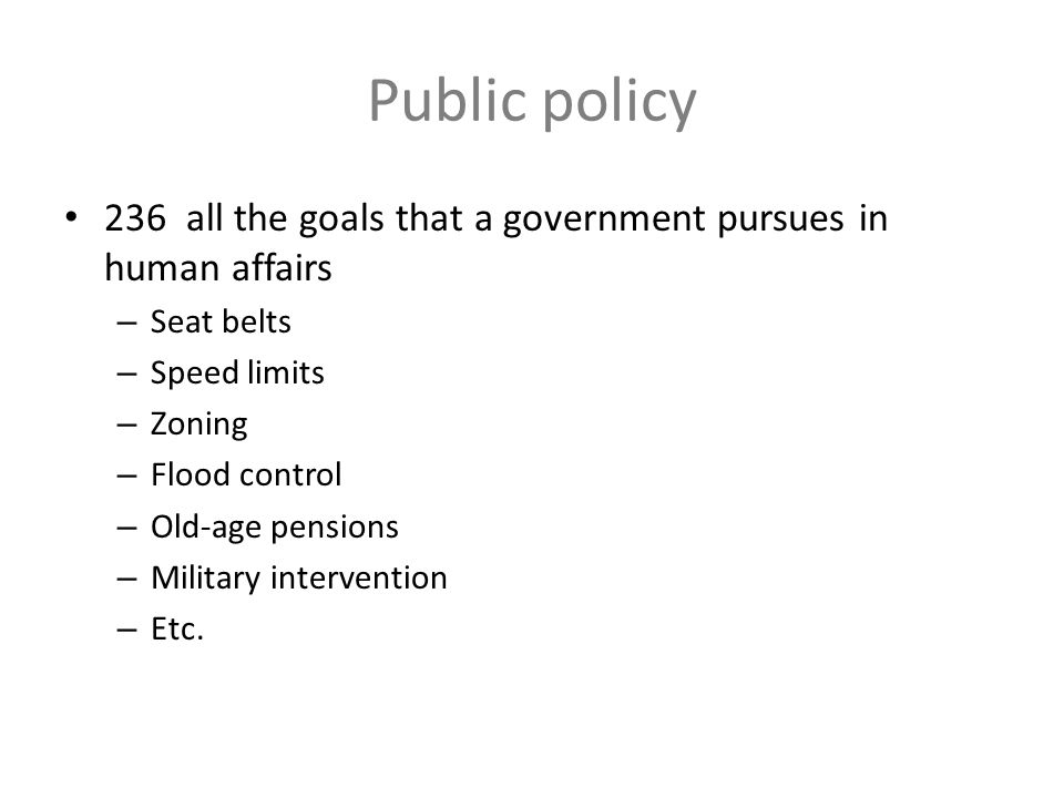 Public policy 236 all the goals that a government pursues in human affairs. Seat belts. Speed limits.