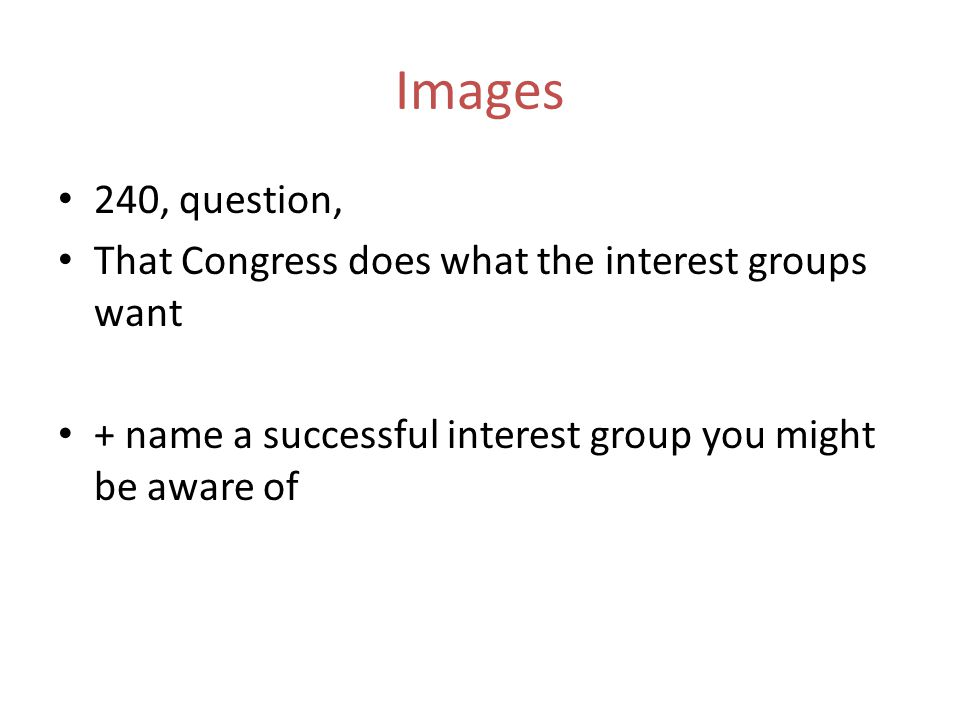 Images 240, question, That Congress does what the interest groups want