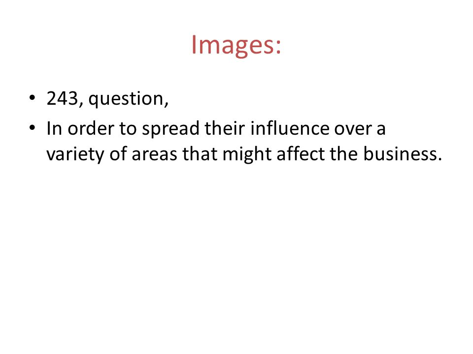 Images: 243, question, In order to spread their influence over a variety of areas that might affect the business.