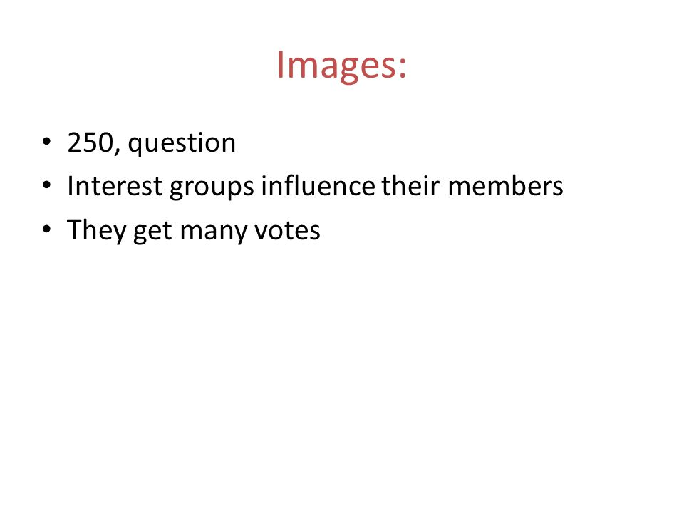 Images: 250, question Interest groups influence their members