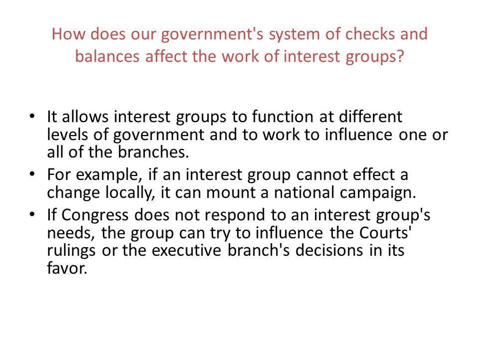 How does our government s system of checks and balances affect the work of interest groups