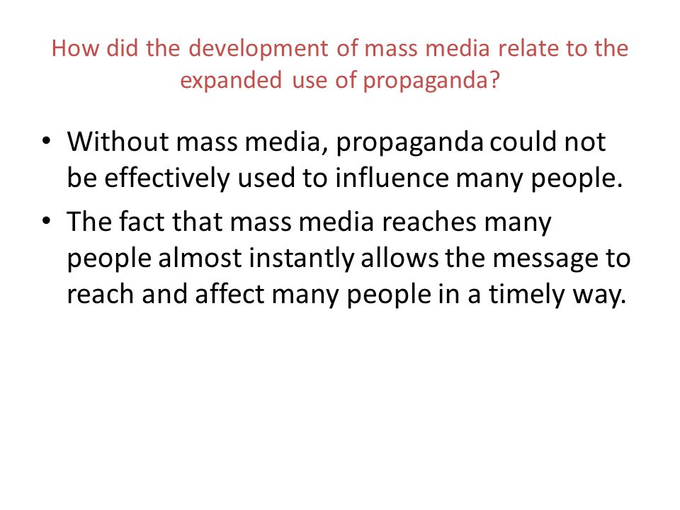 How did the development of mass media relate to the expanded use of propaganda