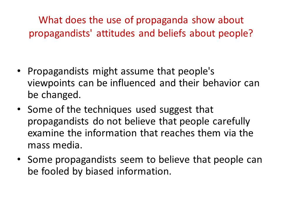 What does the use of propaganda show about propagandists attitudes and beliefs about people