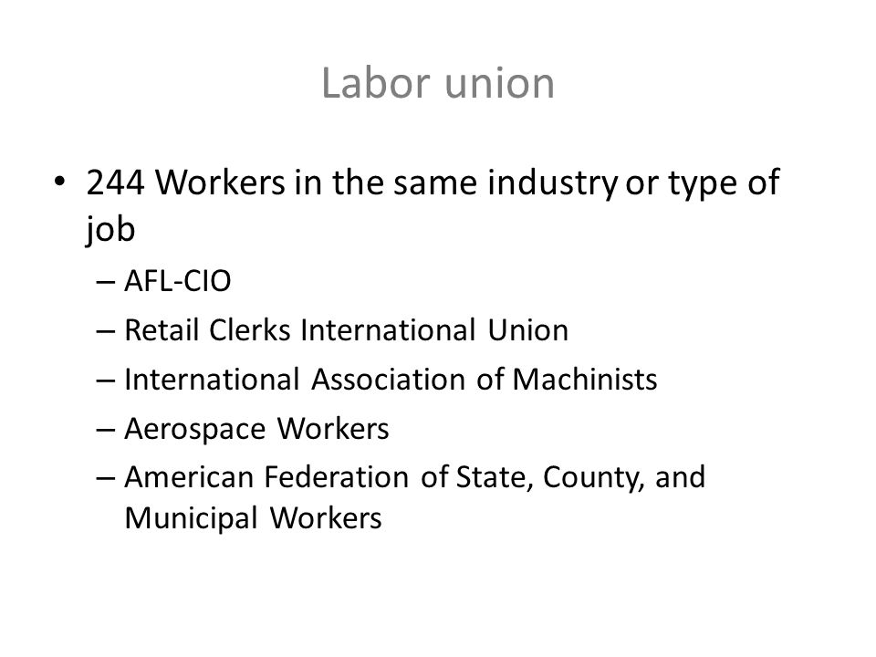 Labor union 244 Workers in the same industry or type of job AFL-CIO