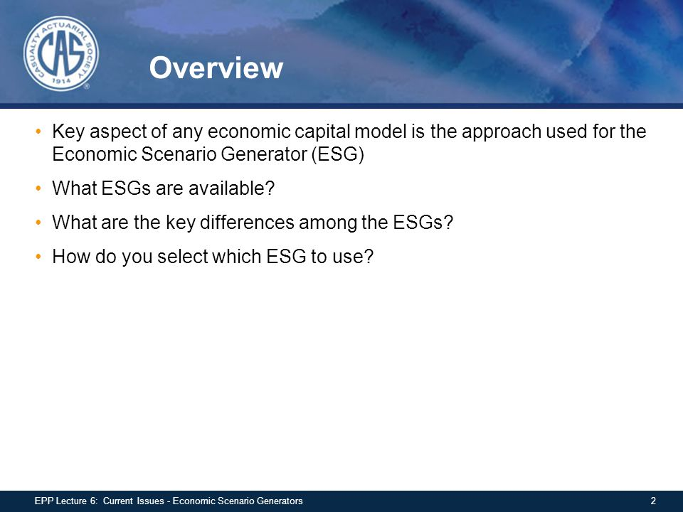 Overview Key aspect of any economic capital model is the approach used for the Economic Scenario Generator (ESG)