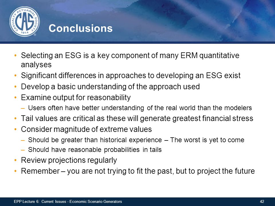 Conclusions Selecting an ESG is a key component of many ERM quantitative analyses. Significant differences in approaches to developing an ESG exist.