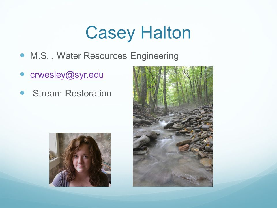 Casey Halton M.S. , Water Resources Engineering crwesley@syr.edu