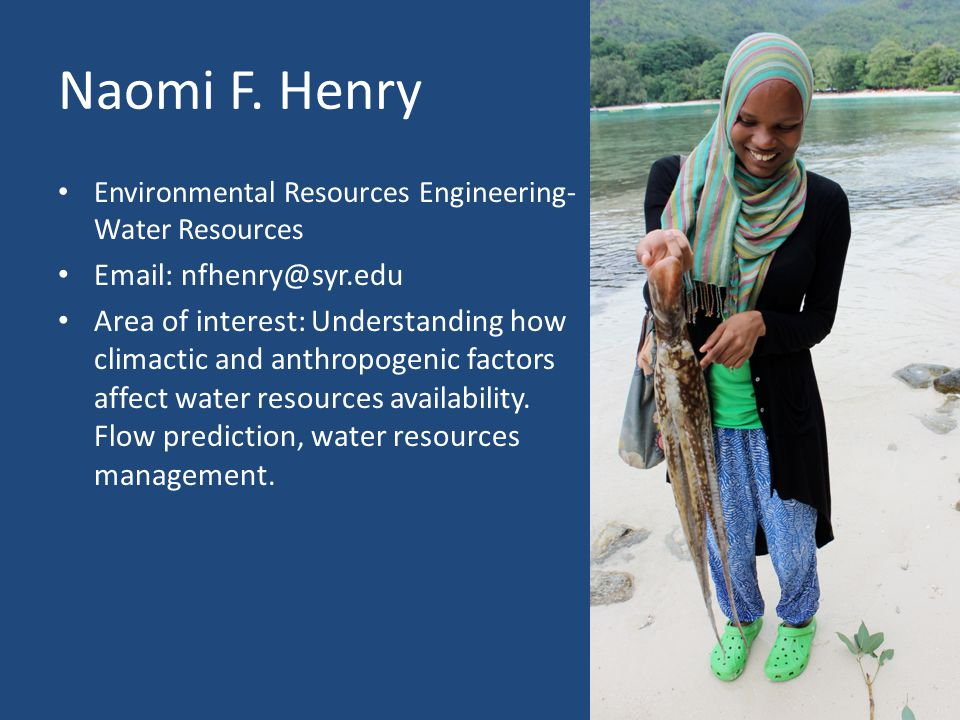 Naomi F. Henry Environmental Resources Engineering- Water Resources. Email: nfhenry@syr.edu.
