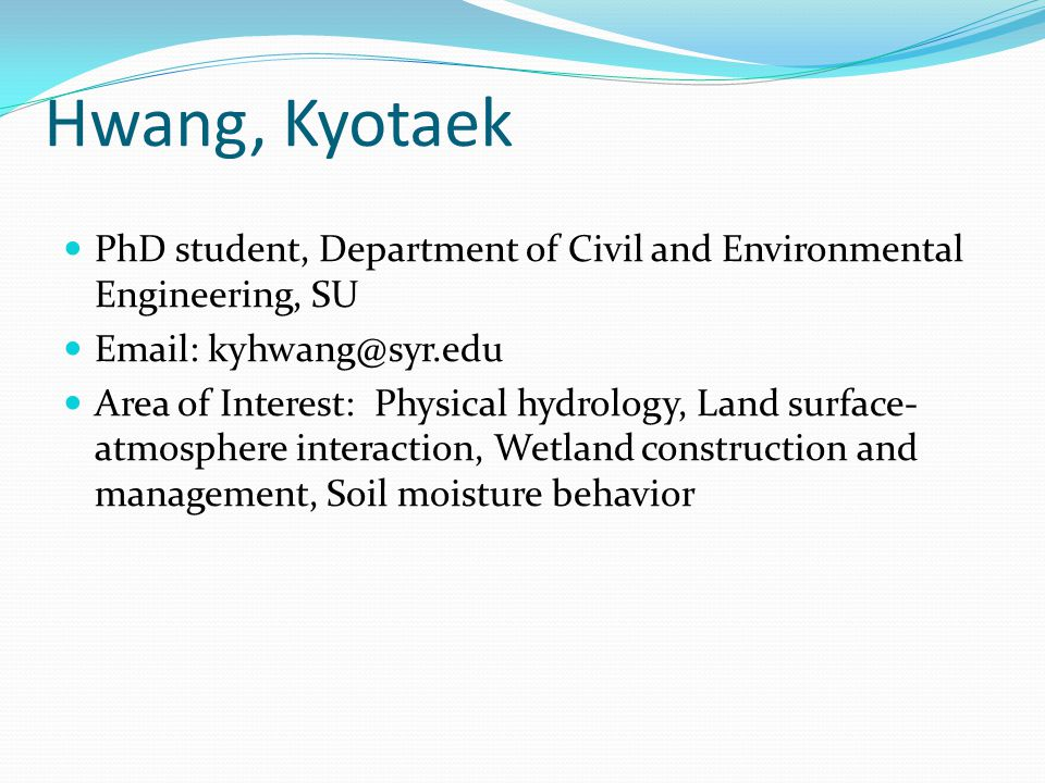 Hwang, Kyotaek PhD student, Department of Civil and Environmental Engineering, SU. Email: kyhwang@syr.edu.