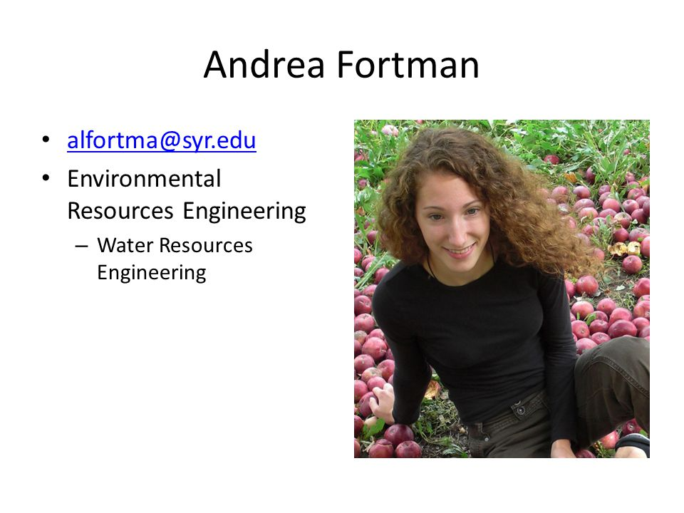 Andrea Fortman alfortma@syr.edu Environmental Resources Engineering