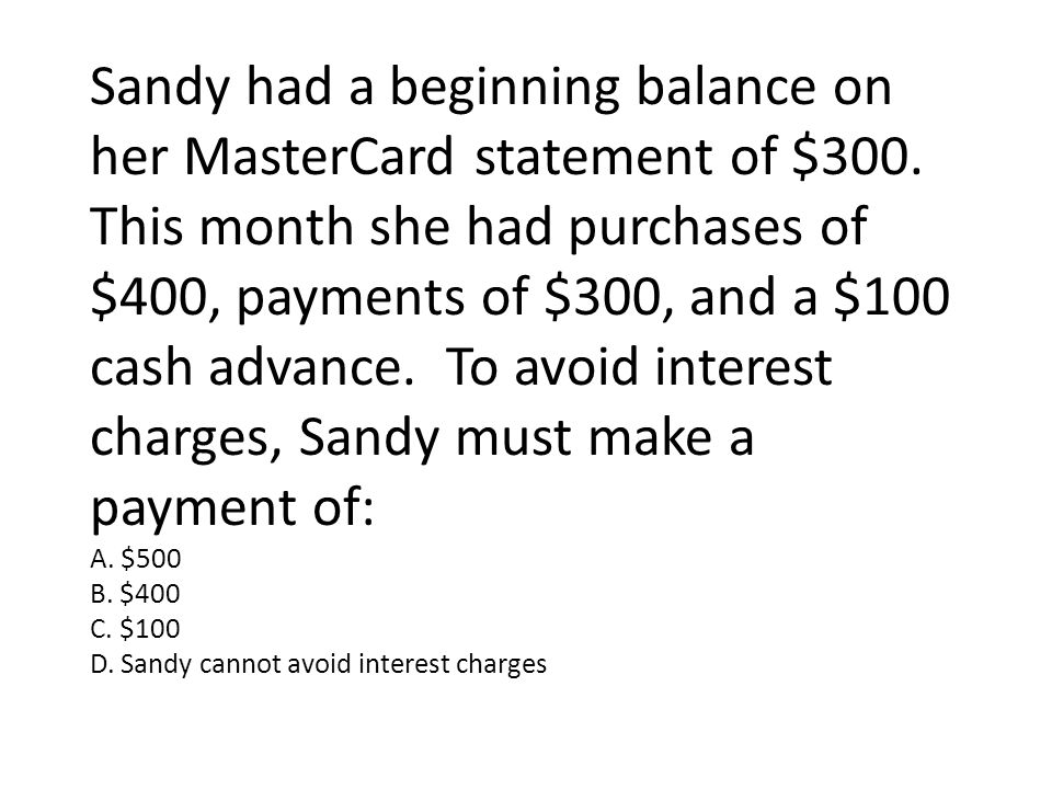 Sandy had a beginning balance on her MasterCard statement of $300