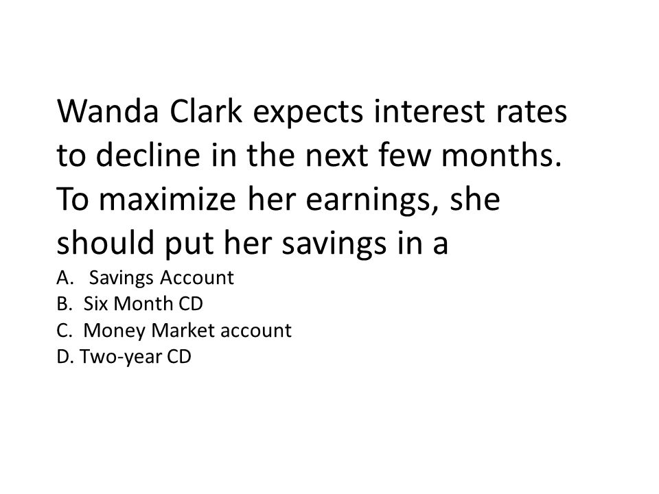 Wanda Clark expects interest rates to decline in the next few months