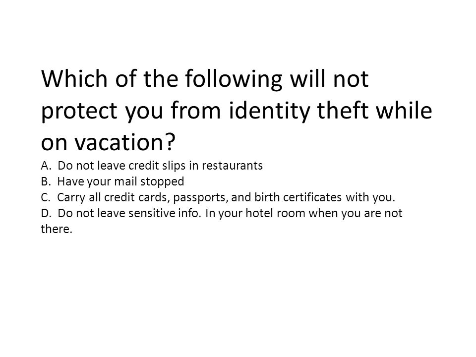 Which of the following will not protect you from identity theft while on vacation.