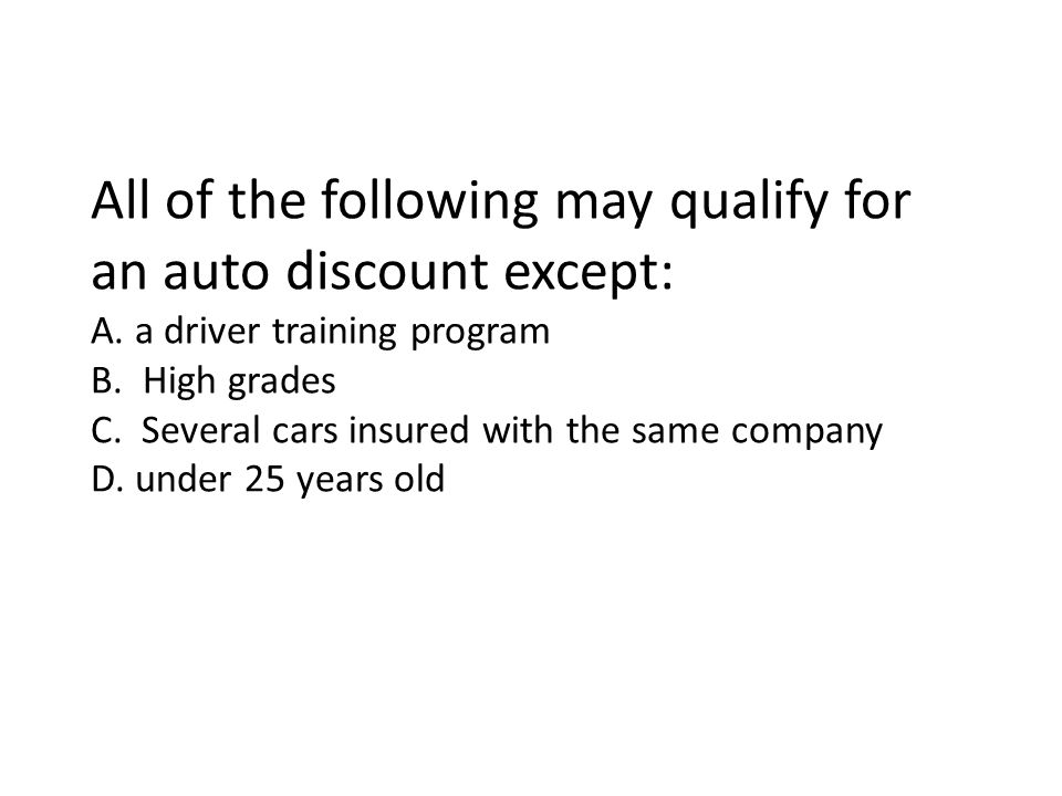 All of the following may qualify for an auto discount except: A