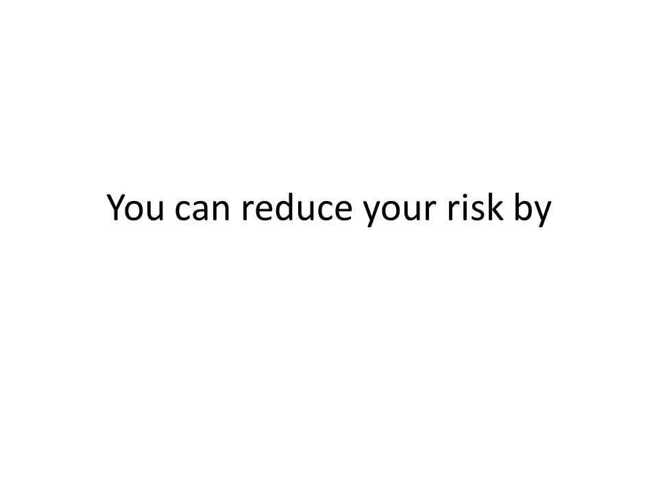 You can reduce your risk by