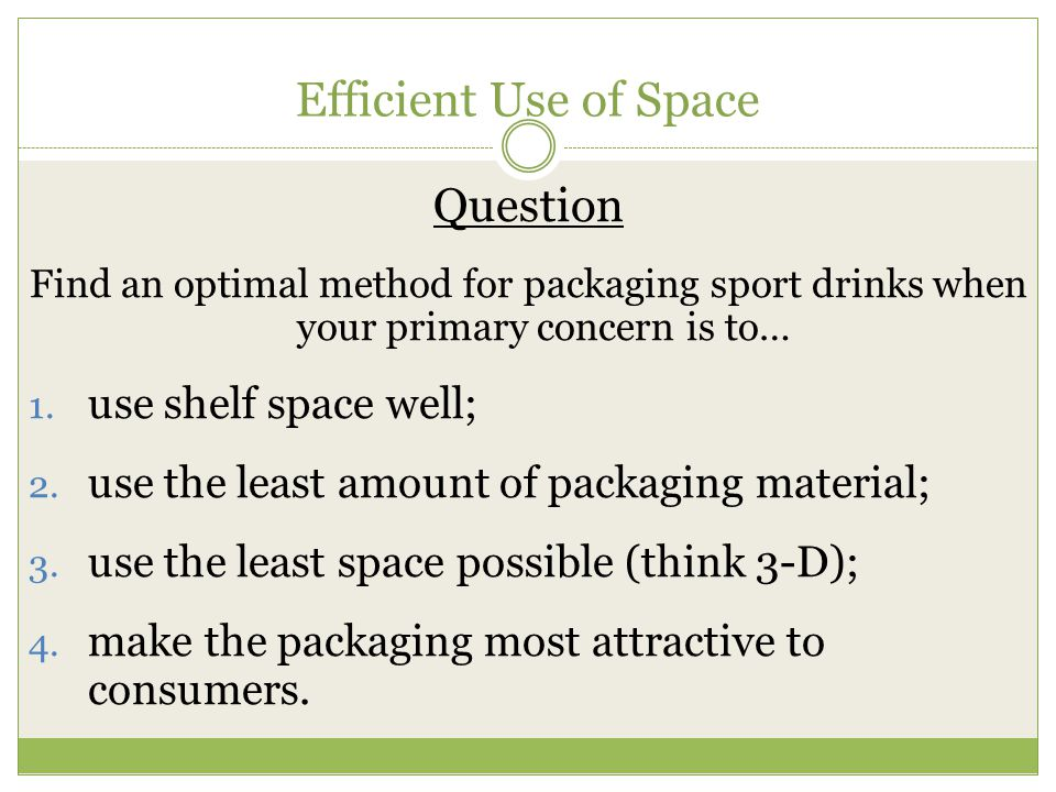 Efficient Use of Space Question use shelf space well;