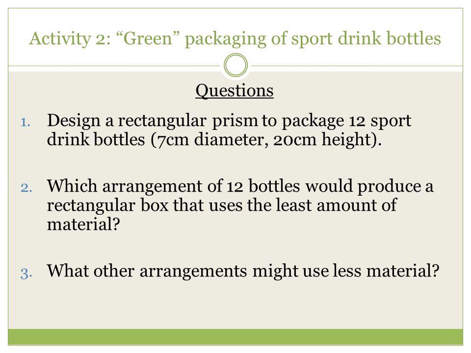 Activity 2: Green packaging of sport drink bottles
