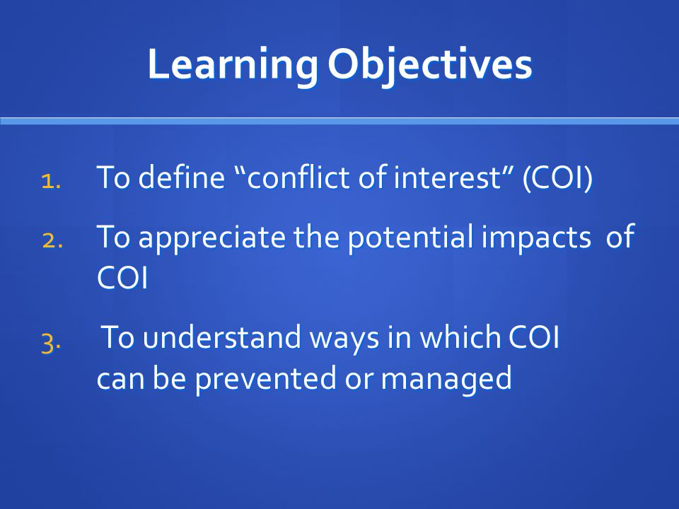 Learning Objectives To define conflict of interest (COI)