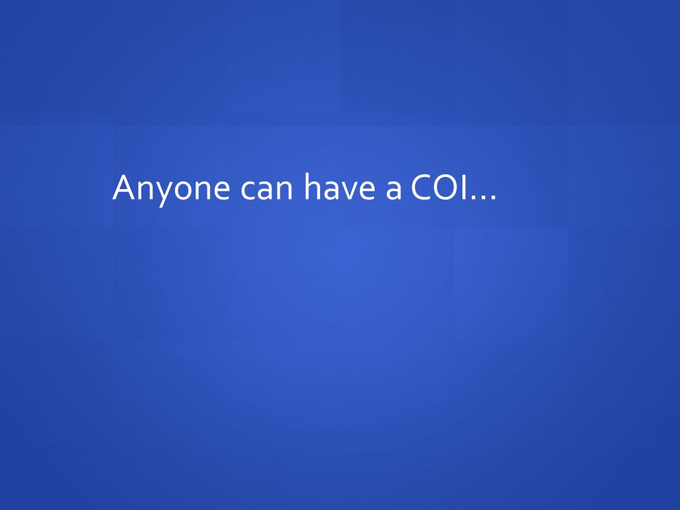 Anyone can have a COI…
