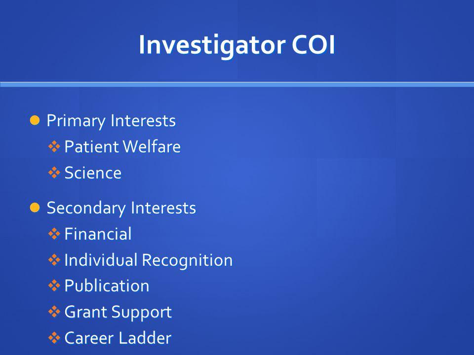 Investigator COI Primary Interests Patient Welfare Science