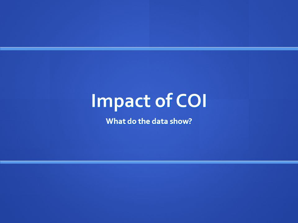 Impact of COI What do the data show