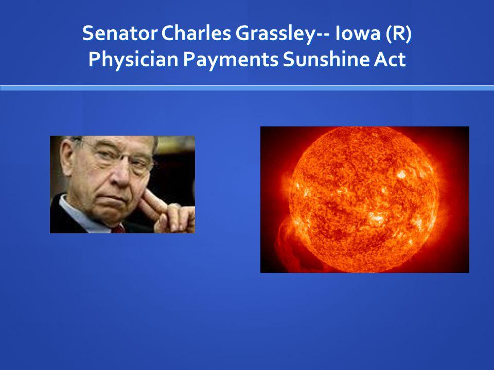 Senator Charles Grassley-- Iowa (R) Physician Payments Sunshine Act