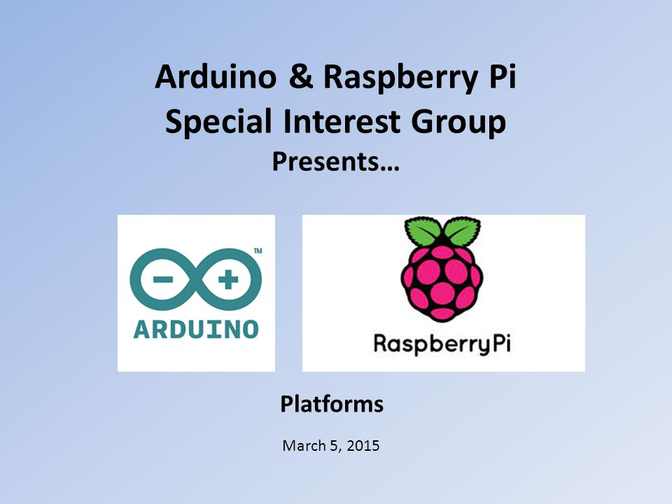 Arduino & Raspberry Pi Special Interest Group Presents…
