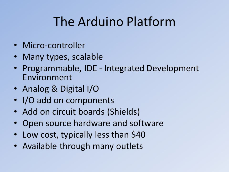 The Arduino Platform Micro-controller Many types, scalable