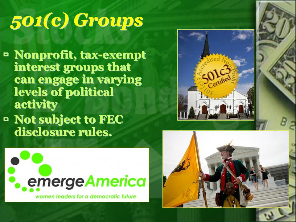 501(c) Groups Nonprofit, tax-exempt interest groups that can engage in varying levels of political activity.