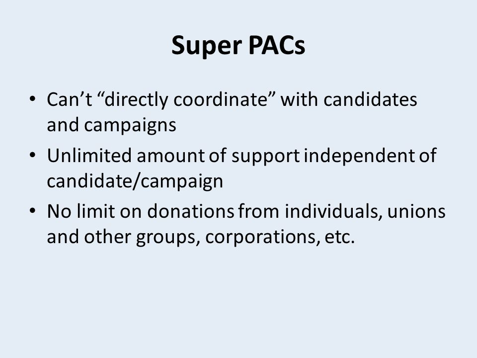 Super PACs Can't directly coordinate with candidates and campaigns