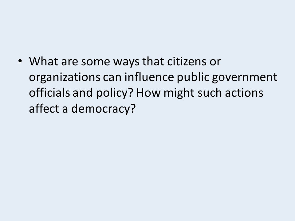 What are some ways that citizens or organizations can influence public government officials and policy.