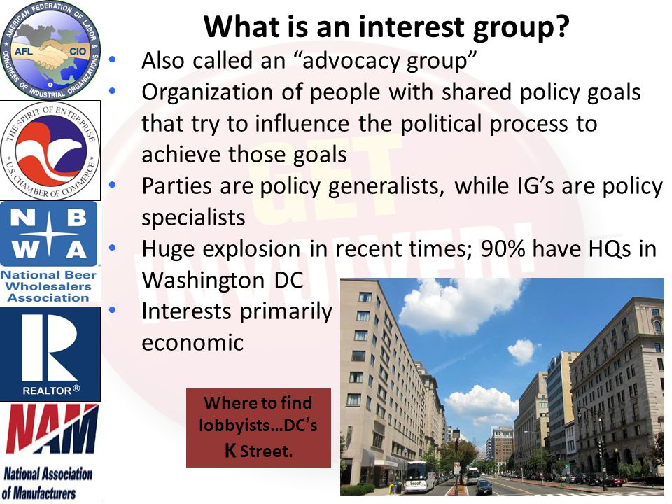 What is an interest group Where to find lobbyists…DC's K Street.