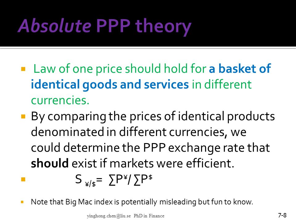 Absolute PPP theory Law of one price should hold for a basket of identical goods and services in different currencies.