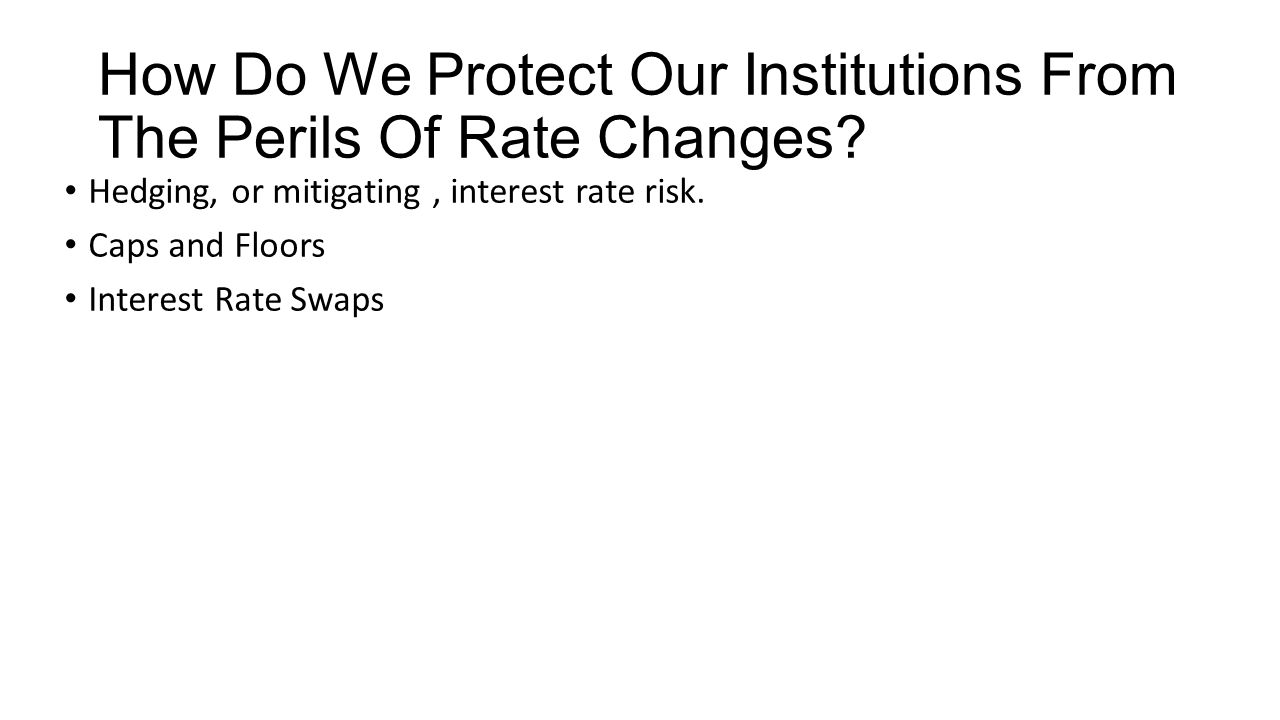 How Do We Protect Our Institutions From The Perils Of Rate Changes