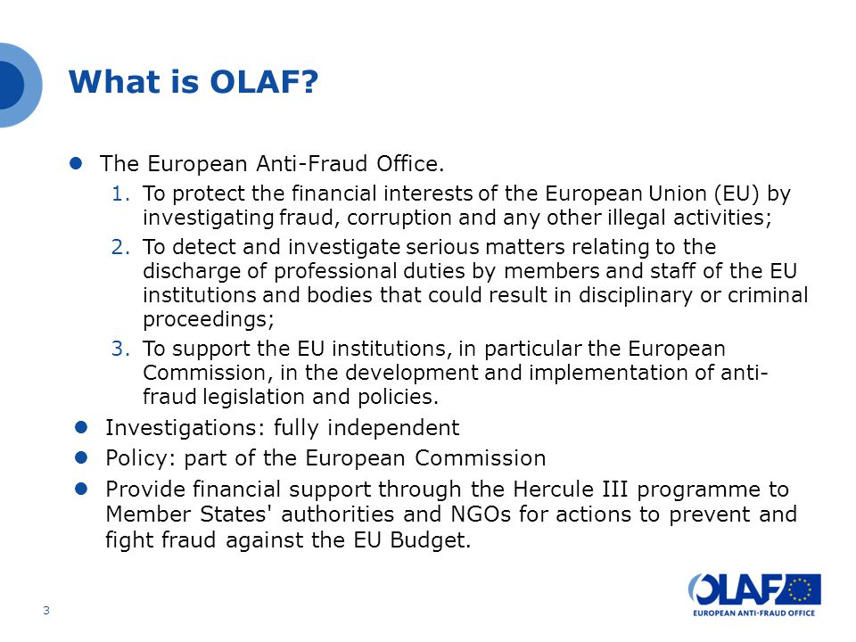 What is OLAF The European Anti-Fraud Office.