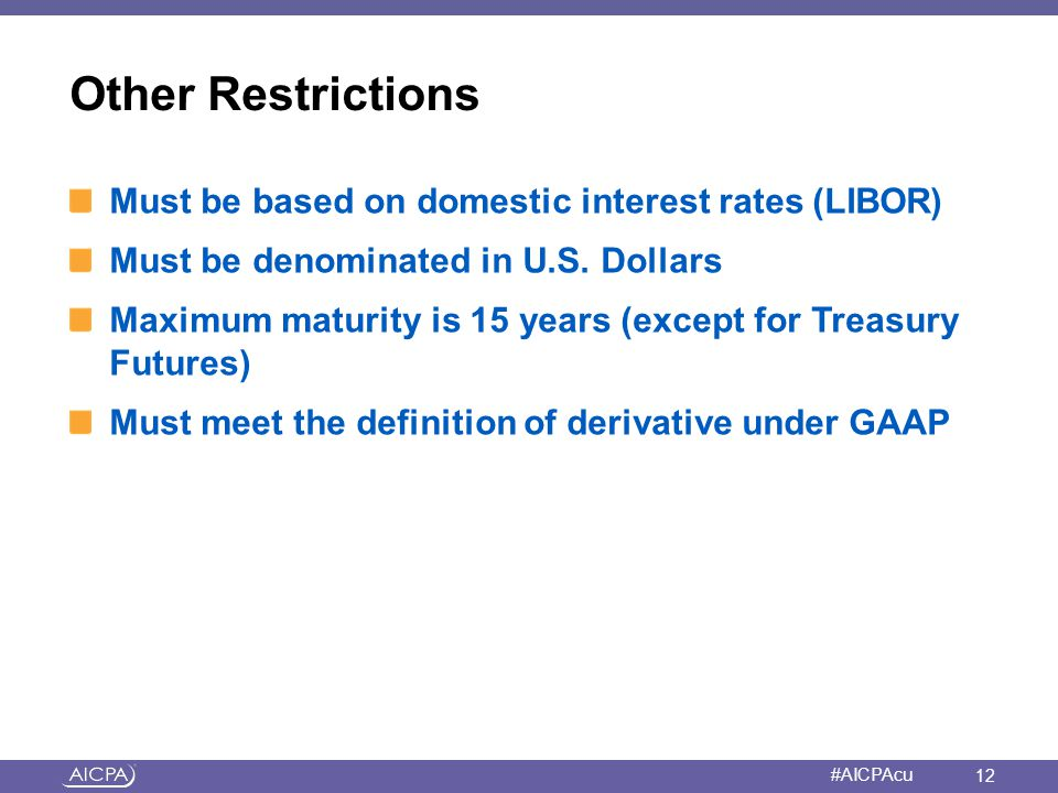 Other Restrictions Must be based on domestic interest rates (LIBOR)