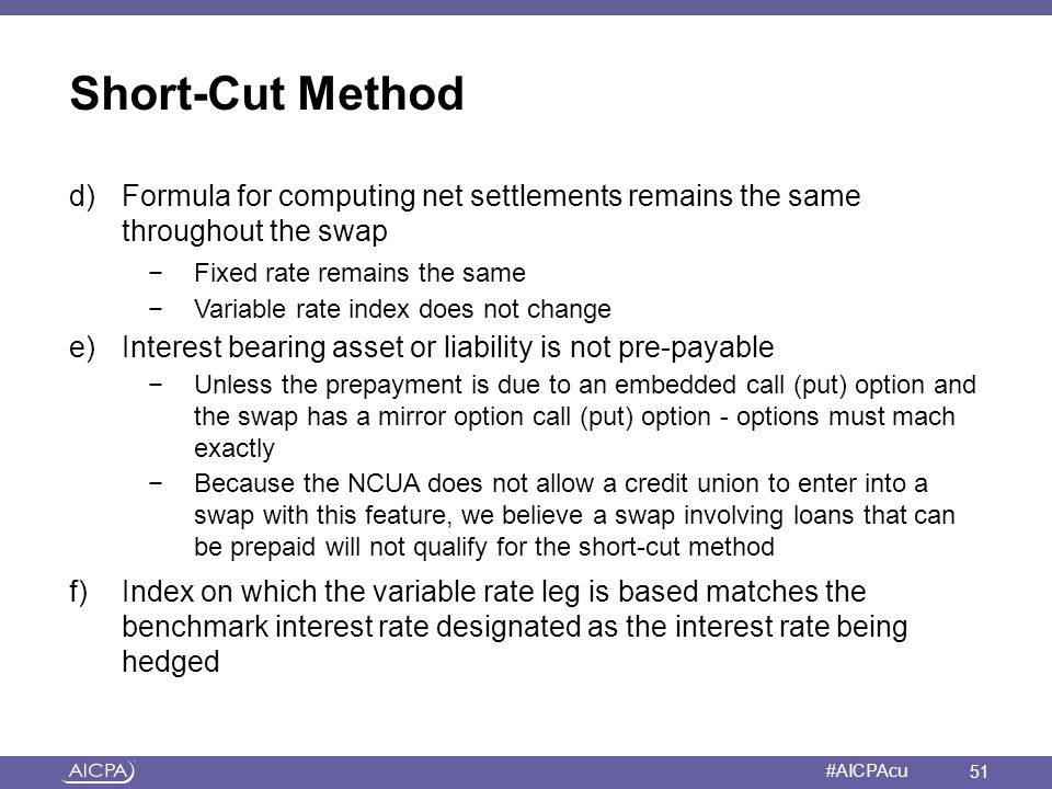 Short-Cut Method d) Formula for computing net settlements remains the same throughout the swap. Fixed rate remains the same.