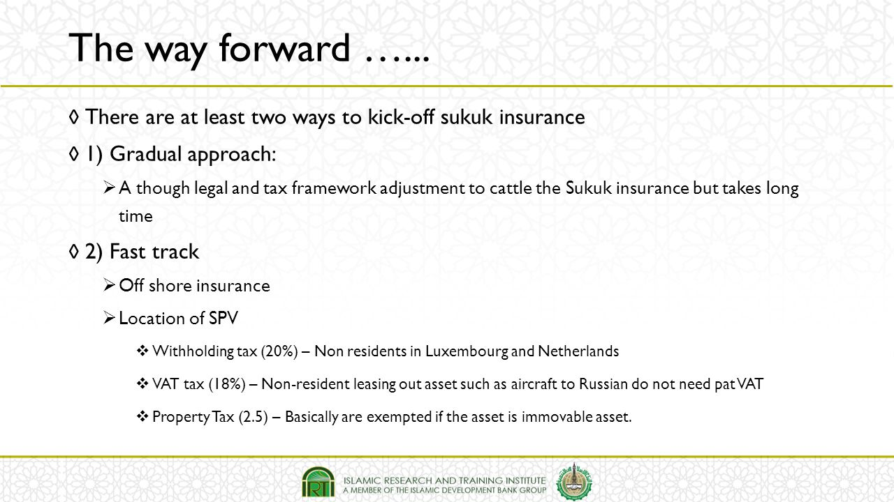 The way forward …... There are at least two ways to kick-off sukuk insurance. 1) Gradual approach: