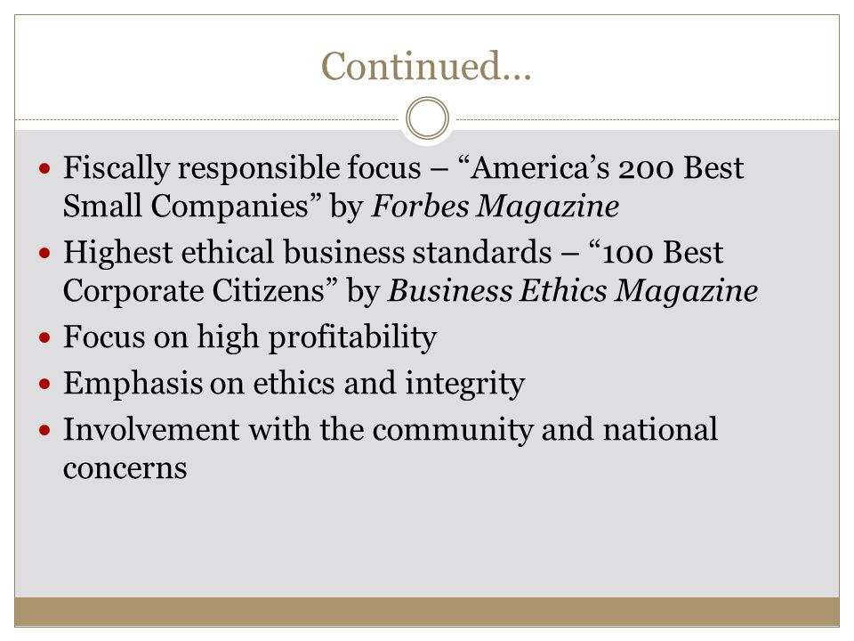 Continued… Fiscally responsible focus – America's 200 Best Small Companies by Forbes Magazine.