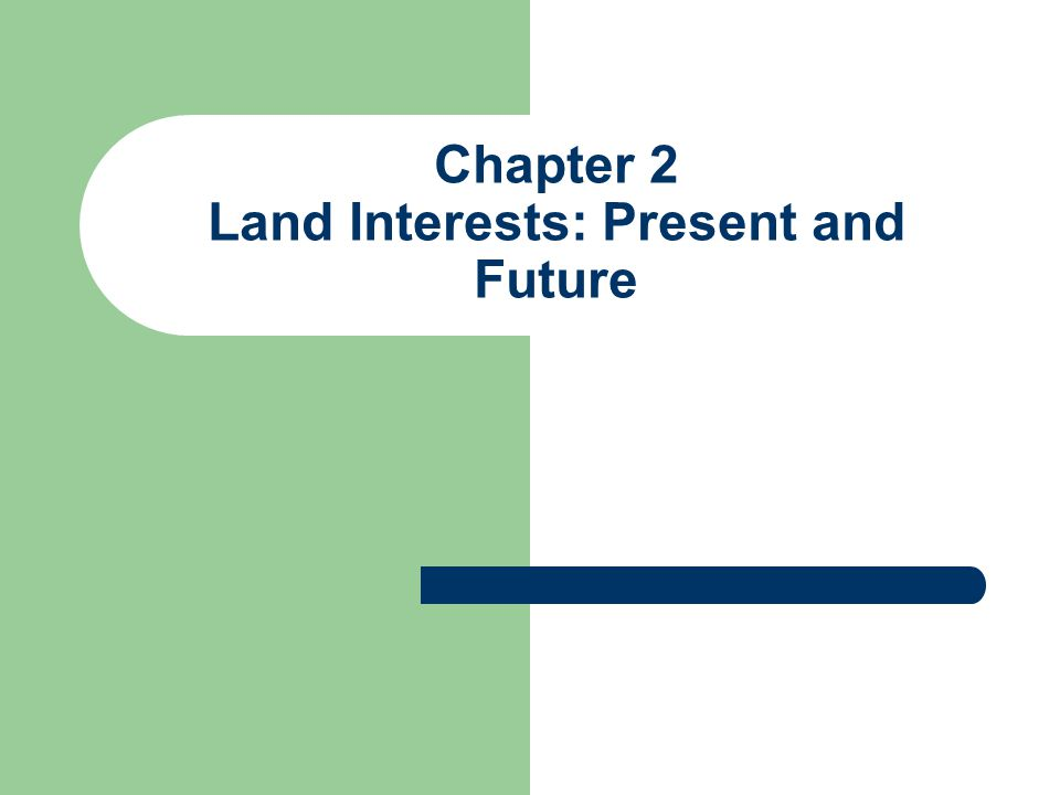 Chapter 2 Land Interests: Present and Future