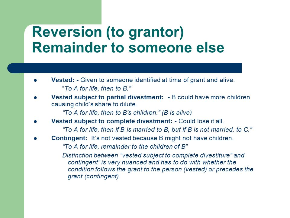Reversion (to grantor) Remainder to someone else