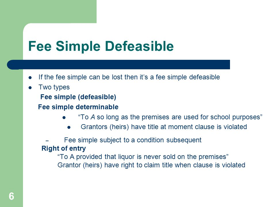 Fee Simple Defeasible If the fee simple can be lost then it's a fee simple defeasible. Two types. Fee simple (defeasible)