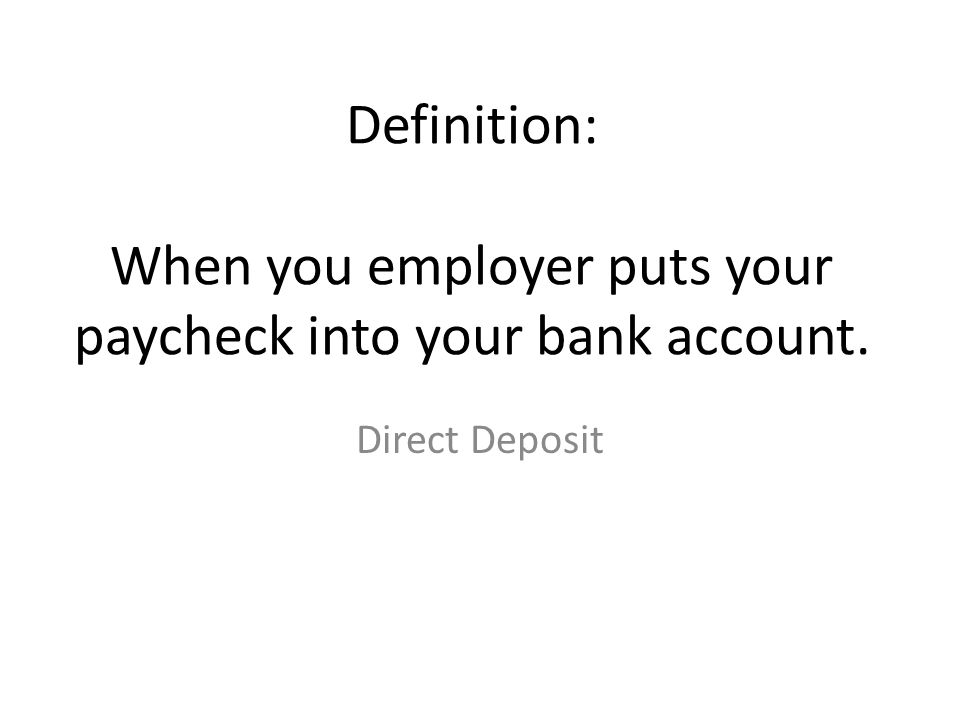 Definition: When you employer puts your paycheck into your bank account.